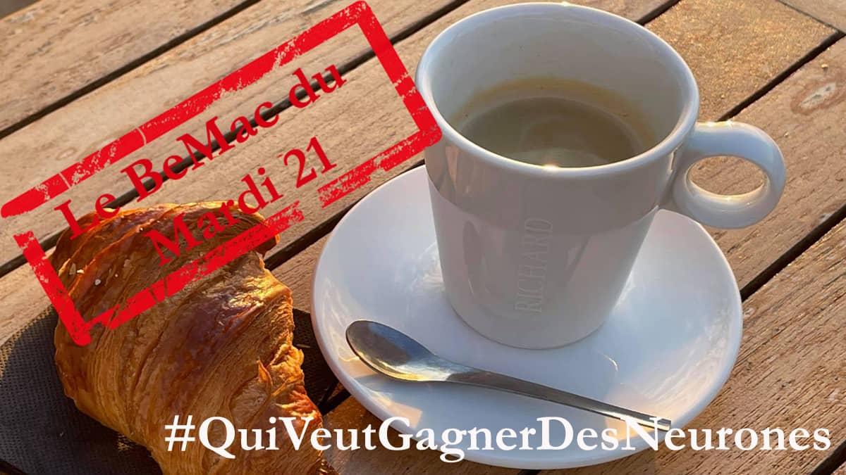 Le BeMac du mardi 21 – #QuiVeutGagnerDesNeurones ?